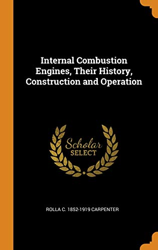 Internal Combustion Engines, Their History, Construction and: Rolla C 1852-1919