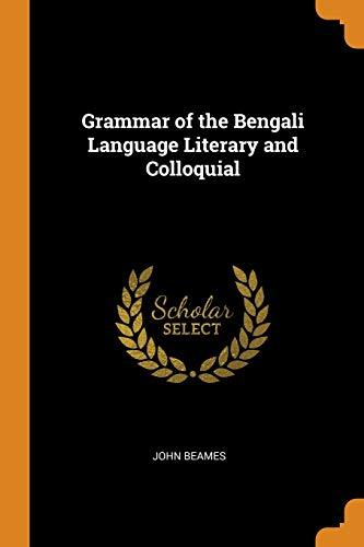 Grammar of the Bengali Language Literary and: John Beames