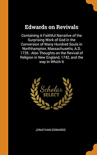 9780342862009: Edwards on Revivals: Containing A Faithful Narrative of the Surprising Work of God in the Conversion of Many Hundred Souls in Northhampton, ... in New England, 1742, and the way in Which It