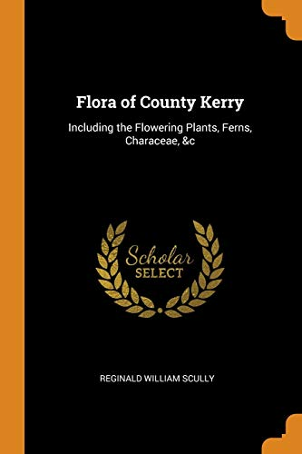 Flora of County Kerry: Including the Flowering: Scully, Reginald William