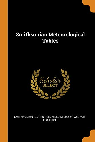 Smithsonian Meteorological Tables (Paperback): Smithsonian Institution, William
