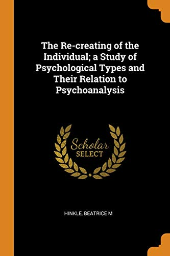 9780342931620: The Re-Creating of the Individual; A Study of Psychological Types and Their Relation to Psychoanalysis
