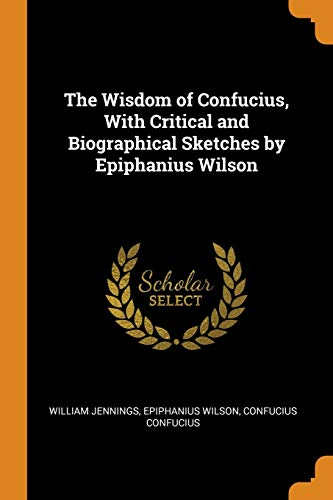 9780342971404: The Wisdom of Confucius, With Critical and Biographical Sketches by Epiphanius Wilson