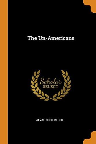 The Un-Americans (Paperback): Alvah Cecil Bessie