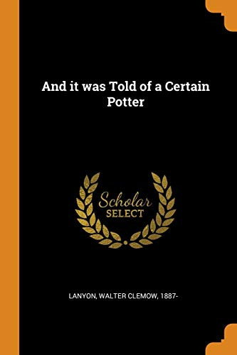 And It Was Told of a Certain: Walter Clemow 1887-