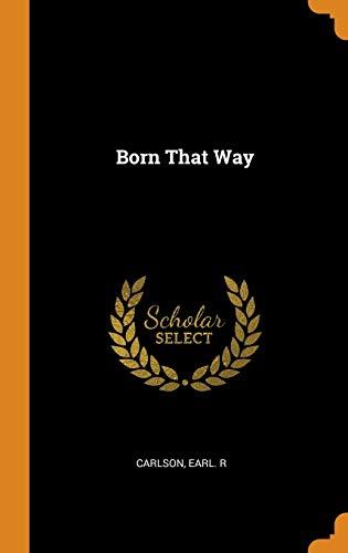 Born That Way: Earl R Carlson