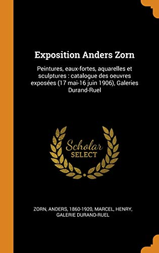 9780343257675: Exposition Anders Zorn: Peintures, eaux-fortes, aquarelles et sculptures : catalogue des oeuvres exposées (17 mai-16 juin 1906), Galeries Durand-Ruel