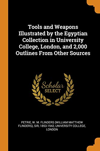 9780343299521: Tools and Weapons Illustrated by the Egyptian Collection in University College, London, and 2,000 Outlines From Other Sources
