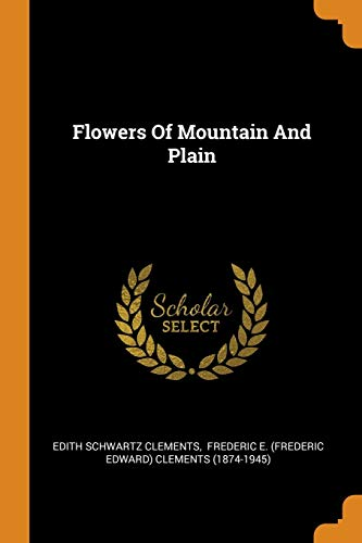 Flowers of Mountain and Plain: Clements, Edith Schwartz