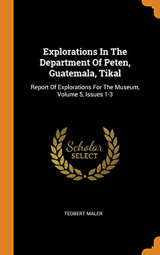 9780343404383: Explorations In The Department Of Peten, Guatemala, Tikal: Report Of Explorations For The Museum, Volume 5, Issues 1-3