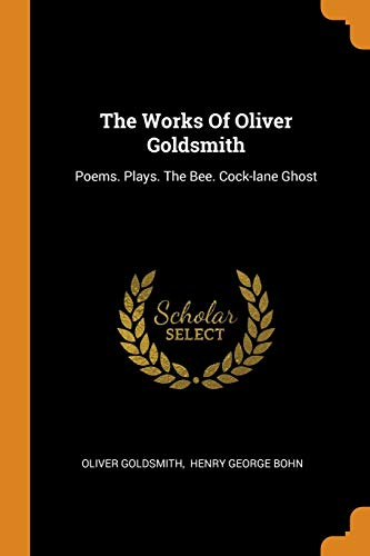 The Works of Oliver Goldsmith: Poems. Plays.: Oliver Goldsmith