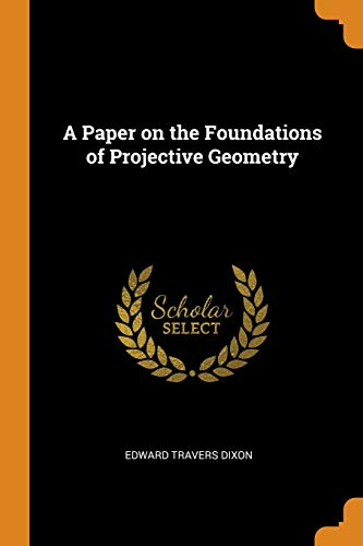 9780343633424: A Paper on the Foundations of Projective Geometry