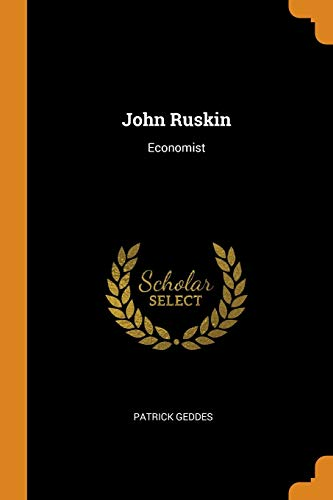John Ruskin: Economist (Paperback): Patrick Geddes