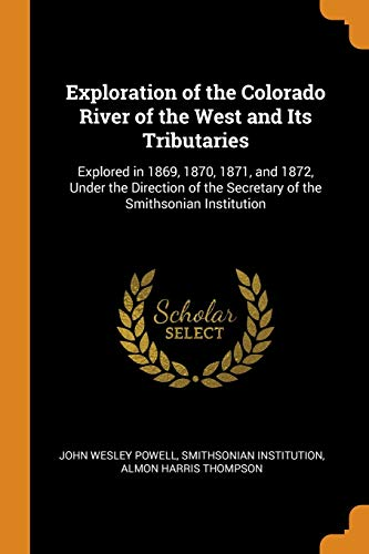 Exploration of the Colorado River of the: John Wesley Powell,