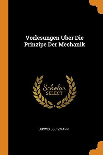 Vorlesungen Uber Die Prinzipe Der Mechanik (Paperback): Ludwig Boltzmann