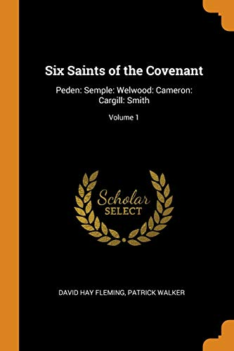 Six Saints of the Covenant: Peden: Semple: David Hay Fleming,