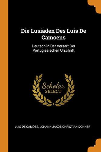 9780343845131: Die Lusiaden Des Luis De Camoens: Deutsch in Der Versart Der Portugiesischen Urschrift