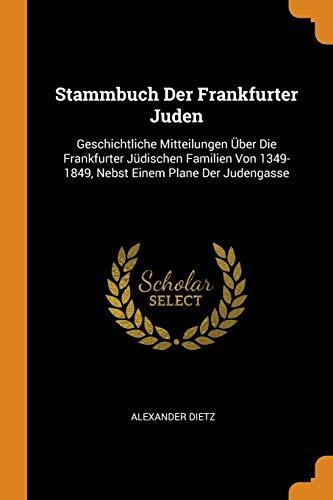 Stammbuch Der Frankfurter Juden: Geschichtliche Mitteilungen à ber: Dietz, Alexander