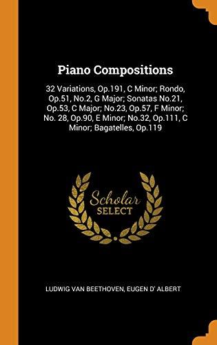 9780344011931: Piano Compositions: 32 Variations, Op.191, C Minor; Rondo, Op.51, No.2, G Major; Sonatas No.21, Op.53, C Major; No.23, Op.57, F Minor; No. 28, Op.90, ... No.32, Op.111, C Minor; Bagatelles, Op.119