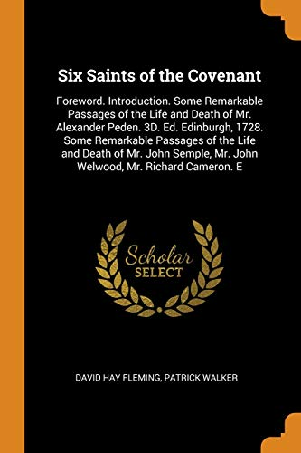 Six Saints of the Covenant: Foreword. Introduction.: David Hay Fleming,