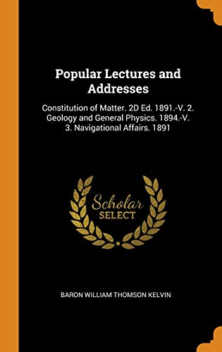 Popular Lectures and Addresses: Constitution of Matter.: Kelvin, Baron William