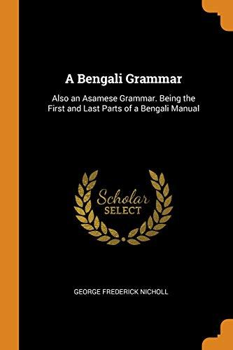 A Bengali Grammar: Also an Asamese Grammar.: George Frederick Nicholl