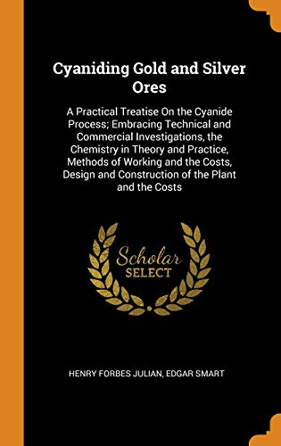 Cyaniding Gold and Silver Ores: A Practical: Henry Forbes Julian,