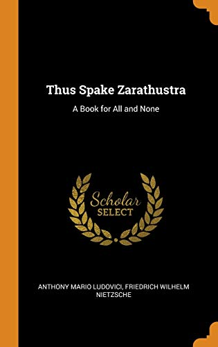 Thus Spake Zarathustra: A Book for All: Anthony Mario Ludovici,