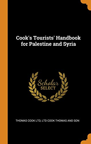 Cook's Tourists' Handbook for Palestine and Syria: Ltd, Thomas Cook;