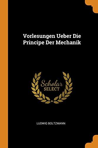 Vorlesungen Ueber Die Principe Der Mechanik (Paperback): Ludwig Boltzmann