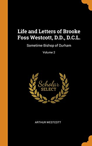 9780344388422: Life and Letters of Brooke Foss Westcott, D.D., D.C.L.: Sometime Bishop of Durham; Volume 2