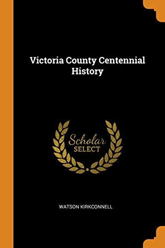 Victoria County Centennial History (Paperback): Watson Kirkconnell