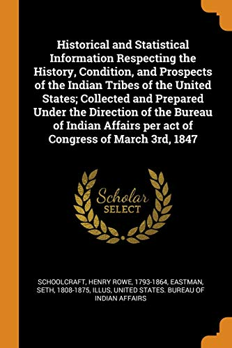 Historical and Statistical Information Respecting the History,: Henry Rowe Schoolcraft;