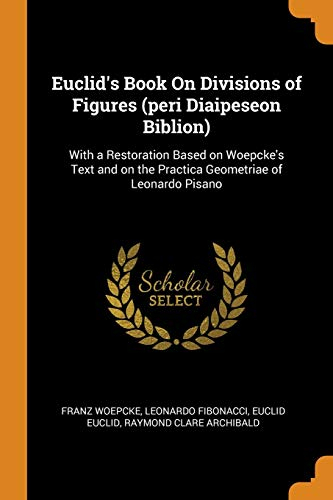 Euclidandapos;s Book on Divisions of Figures (Peri: Woepcke, Franz