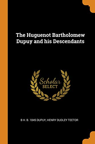 The Huguenot Bartholomew Dupuy and His Descendants: B H B