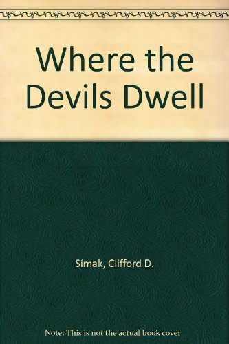 Where the Devils Dwell (0345007603) by Clifford D. Simak