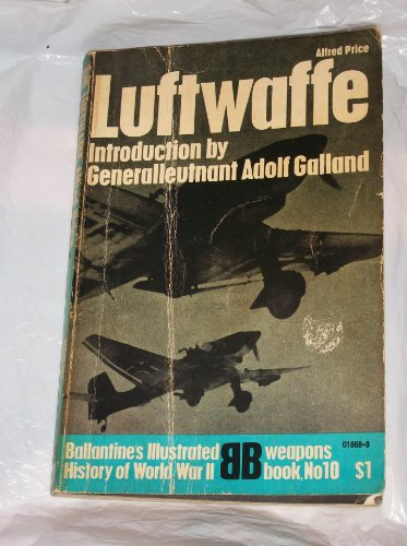 9780345018687: Luftwaffe: Birth, Life and Death of an Air Force (Ballantine's Illustrated History of World War II, Weapons, No. 10)