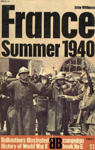 France: Summer 1940. Ballantine's Illustrated History of World War II, Campaign Book, No. 6: ...