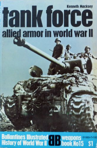 Tank Force: Allied Armor in World War: Macksey, Kenneth