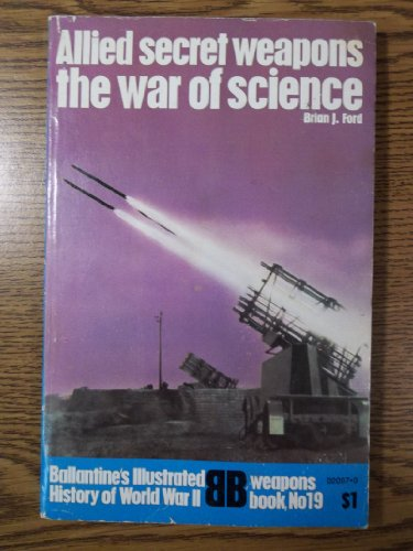 Allied Secret Weapons: The War of Science (Ballantine's Weapons Book No 19): Ford, Brian J.