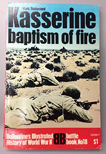 9780345020987: Kasserine: baptism of fire (Ballantine's illustrated history of World War II. Battle book, no. 18)
