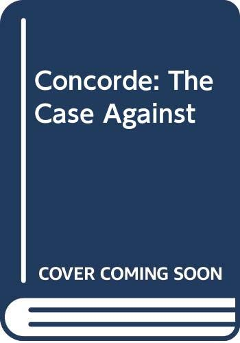 Concorde : The Case Against Supersonic Transport: Wiggs, Richard /