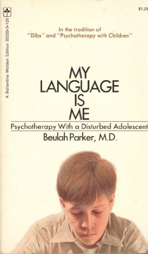 9780345022202: My language is me;: Psychotherapy with a disturbed adolescent