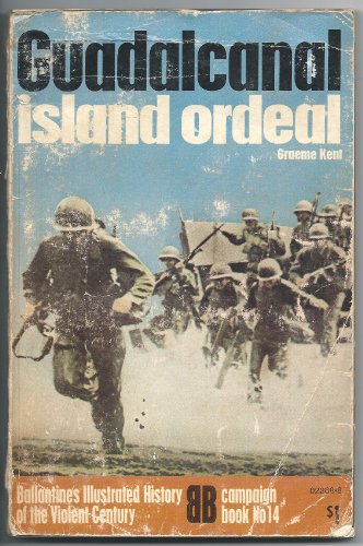 9780345022684: Guadalcanal: island ordeal (Ballantine's illustrated history of the violent century. Campaign book no. 14)