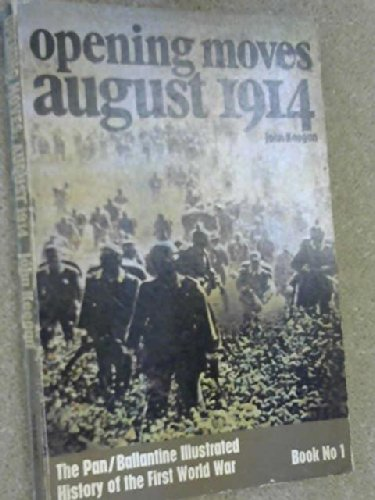 Opening moves: August 1914 (Ballantine's illustrated history of the violent century. Campaign ...