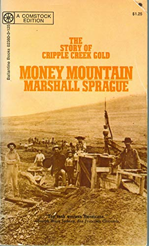Money Mountain - the story of Cripple Creek gold (a Comstock edition): Sprague, Marshall