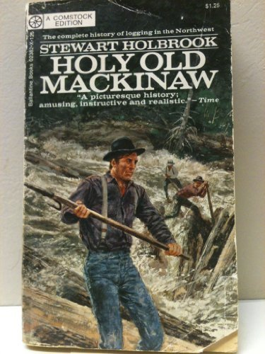 Holy Old Mackinaw (A Natural History of: Stewart H. Holbrook