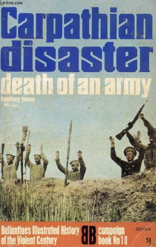 Carpathian Disaster: Death of an Army. Ballantine's Illustrated History of the Violent Century, C...