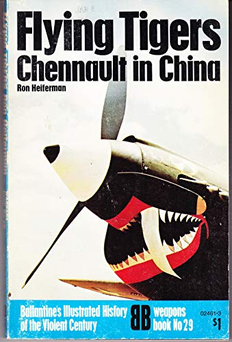 9780345024619: Flying tigers: Chennault in China (Ballantine's illustrated history of the violent century. Weapons book)
