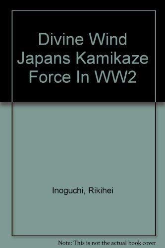 Divine Wind Japans Kamikaze Force In WW2: Inoguchi, Rikihei